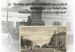 """""""Kronika wypadków zwykłych i niezwykłych według Andrzeja Kobalczyka. Tomaszów w okresie międzywojennym"""""""